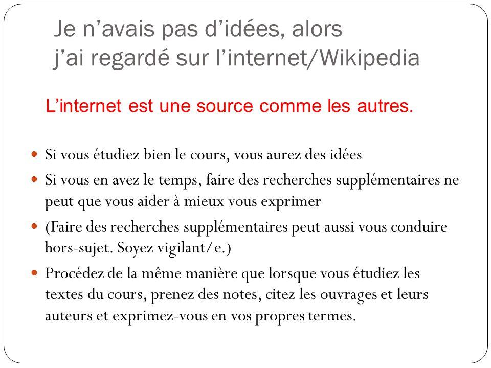 Je navais pas didées, alors jai regardé sur linternet/Wikipedia Si vous étudiez bien le cours, vous aurez des idées Si vous en avez le temps, faire de