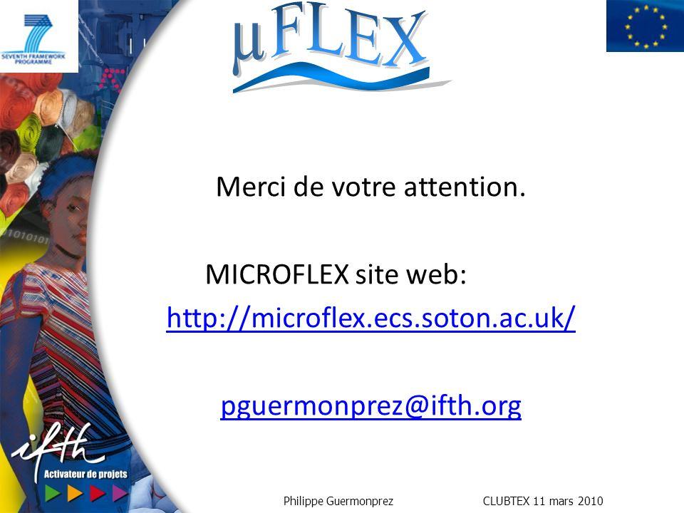 Philippe Guermonprez CLUBTEX 11 mars 2010 Merci de votre attention. MICROFLEX site web: http://microflex.ecs.soton.ac.uk/ pguermonprez@ifth.org