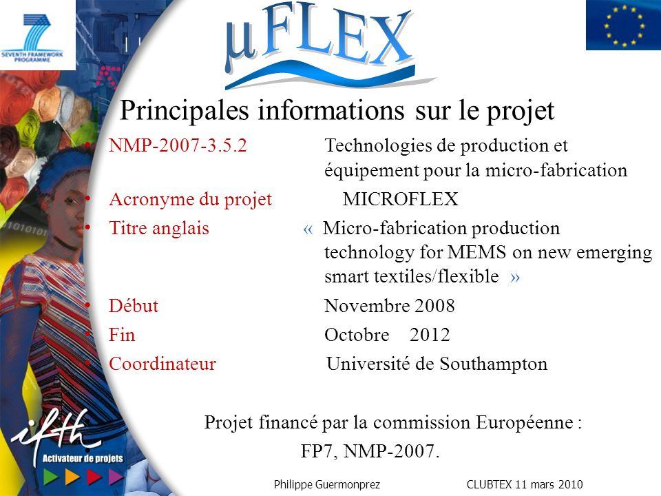 Philippe Guermonprez CLUBTEX 11 mars 2010 NMP-2007-3.5.2Technologies de production et équipement pour la micro-fabrication Acronyme du projet MICROFLE