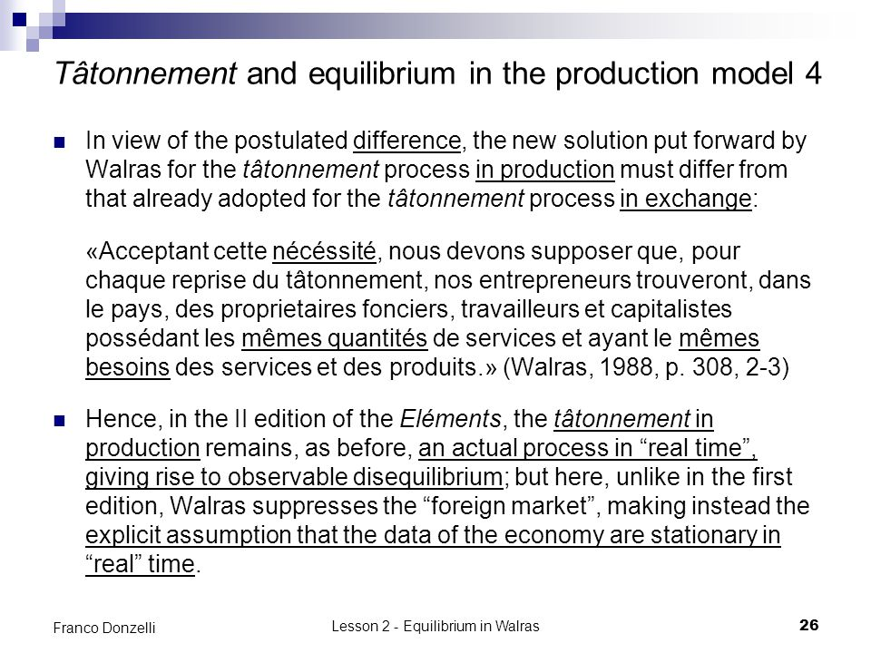 Lesson 2 - Equilibrium in Walras26 Franco Donzelli Tâtonnement and equilibrium in the production model 4 In view of the postulated difference, the new