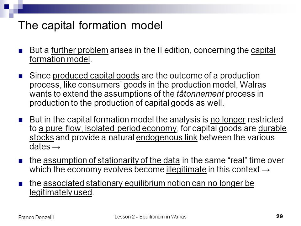 Lesson 2 - Equilibrium in Walras29 Franco Donzelli The capital formation model But a further problem arises in the II edition, concerning the capital formation model.