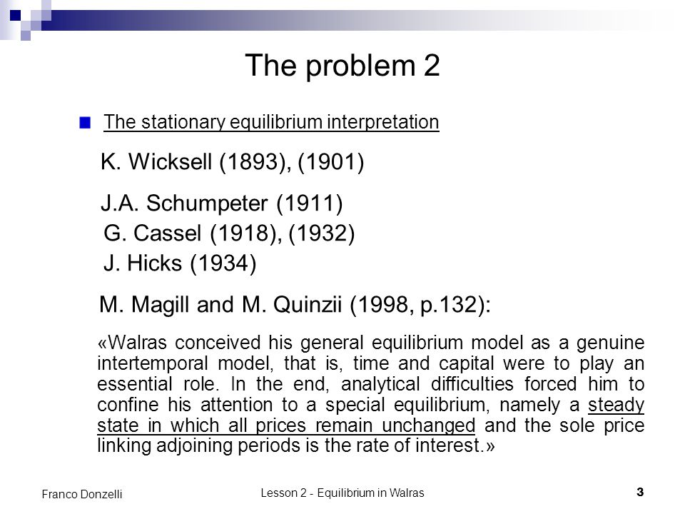 Lesson 2 - Equilibrium in Walras3 Franco Donzelli The problem 2 The stationary equilibrium interpretation K.
