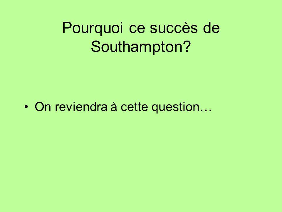 Pourquoi ce succès de Southampton? On reviendra à cette question…