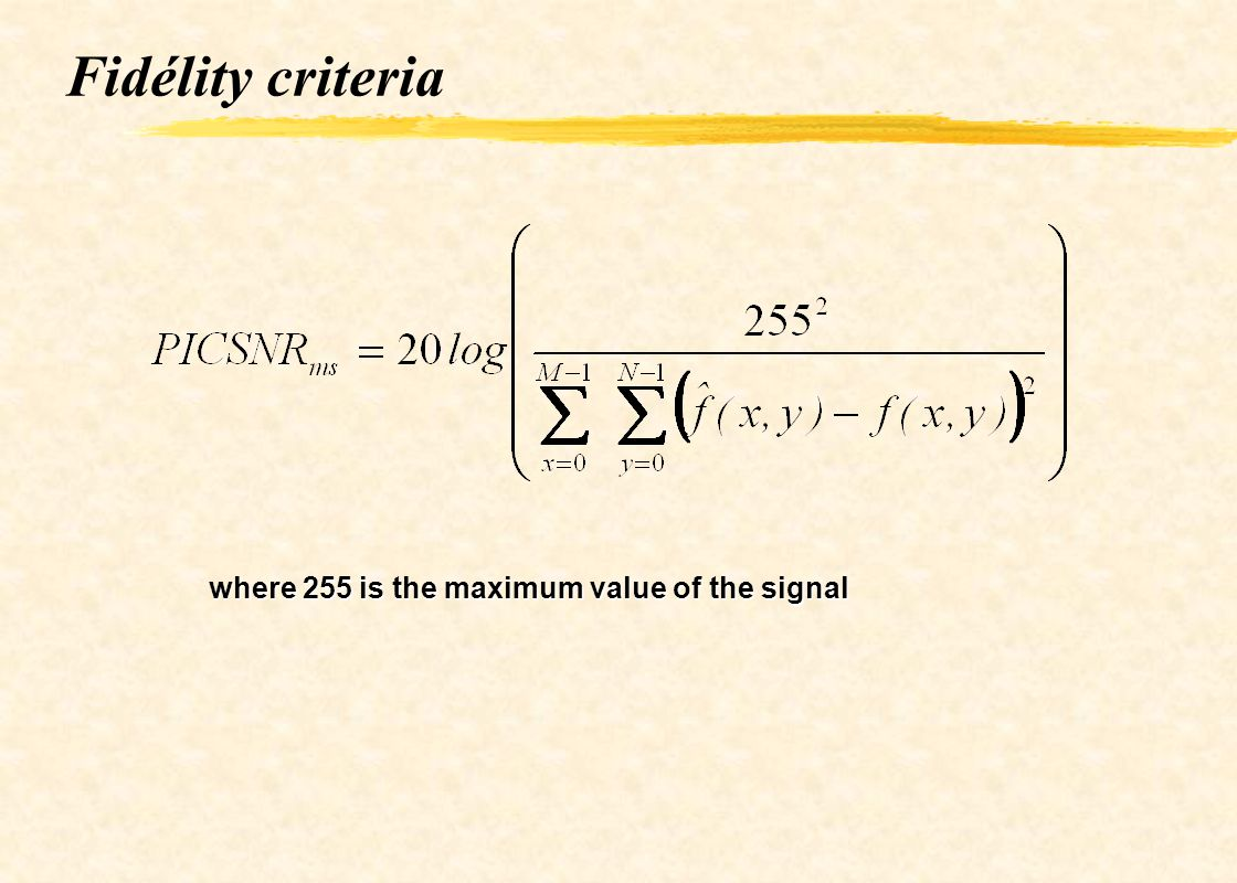 Fidélity criteria Subjective Value Rating 1excellentextremely high quality 2finehigh quality 3passable 4marginal 5inferiorvery poor image 6unusablecant watch it