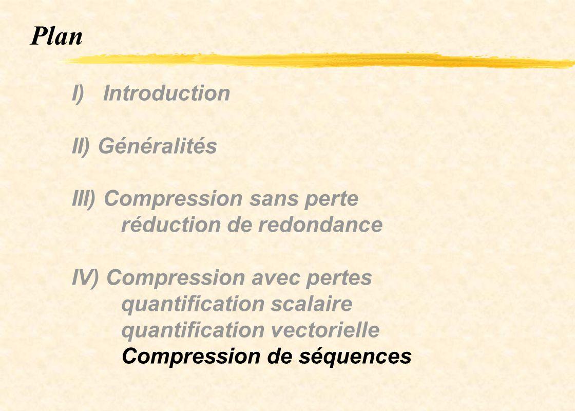 Plan I) Introduction II) Généralités III) Compression sans perte réduction de redondance IV) Compression avec pertes quantification scalaire quantific
