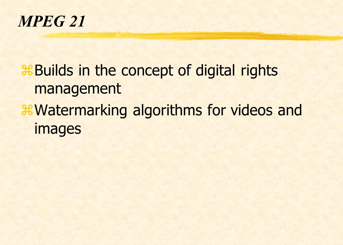 MPEG 21 zBuilds in the concept of digital rights management zWatermarking algorithms for videos and images