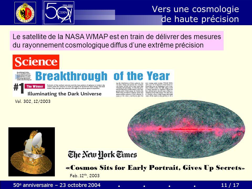 50 e anniversaire – 23 octobre 200411 / 17 Vol. 302, 12/2003 «Cosmos Sits for Early Portrait, Gives Up Secrets » Feb. 12 th, 2003 Le satellite de la N