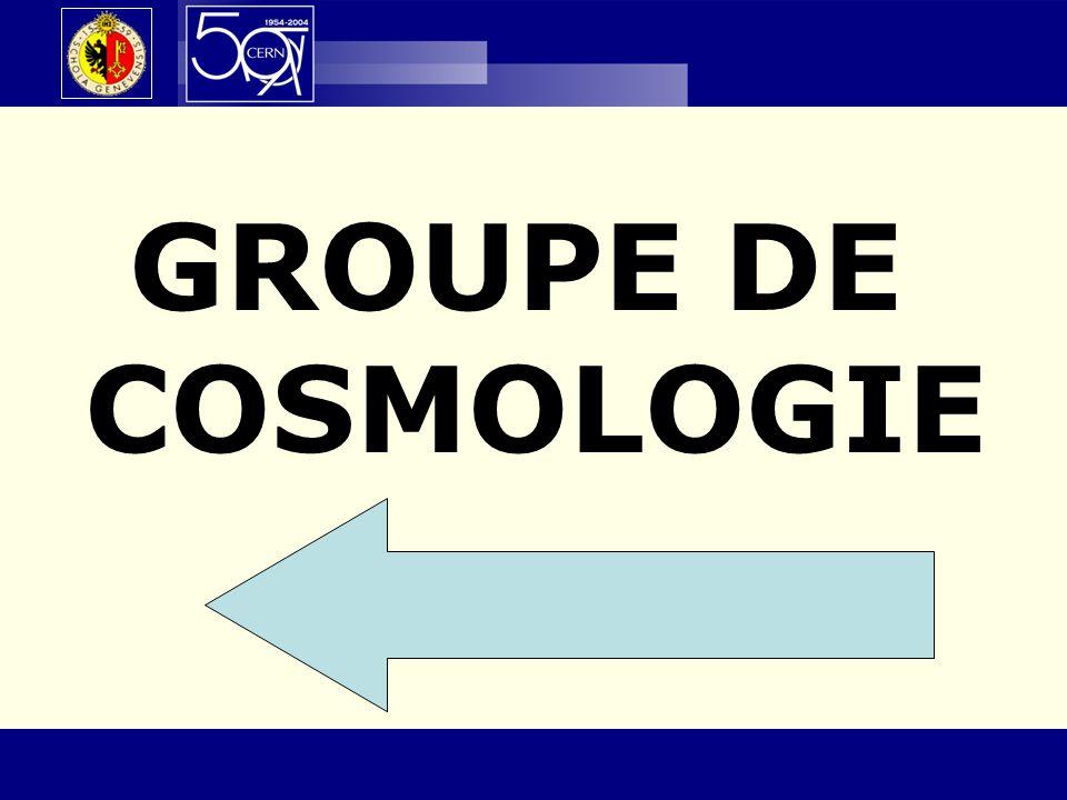 50 e anniversaire – 23 octobre 200418 / 17 GROUPE DE COSMOLOGIE