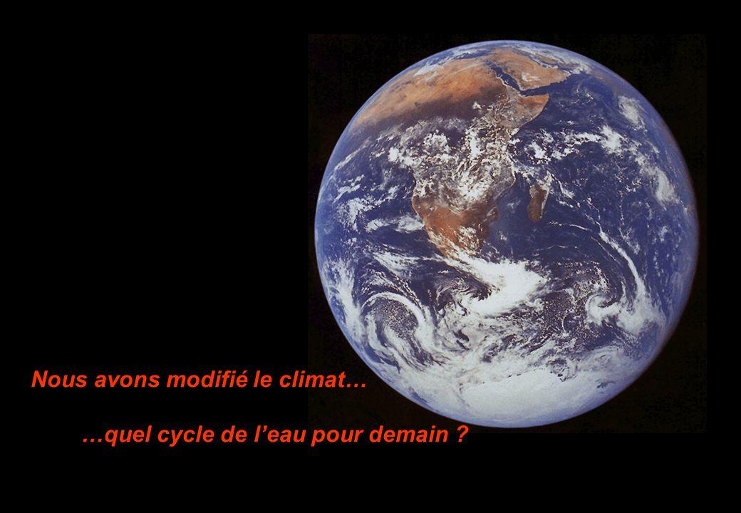 Nous avons modifié le climat… …quel cycle de leau pour demain ?