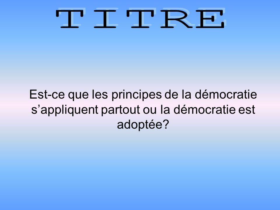 Est-ce que les principes de la démocratie sappliquent partout ou la démocratie est adoptée