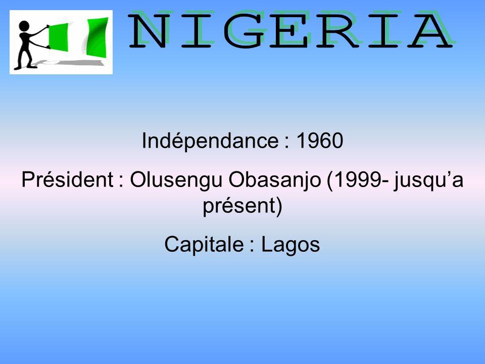 Indépendance : 1960 Président : Olusengu Obasanjo (1999- jusqua présent) Capitale : Lagos