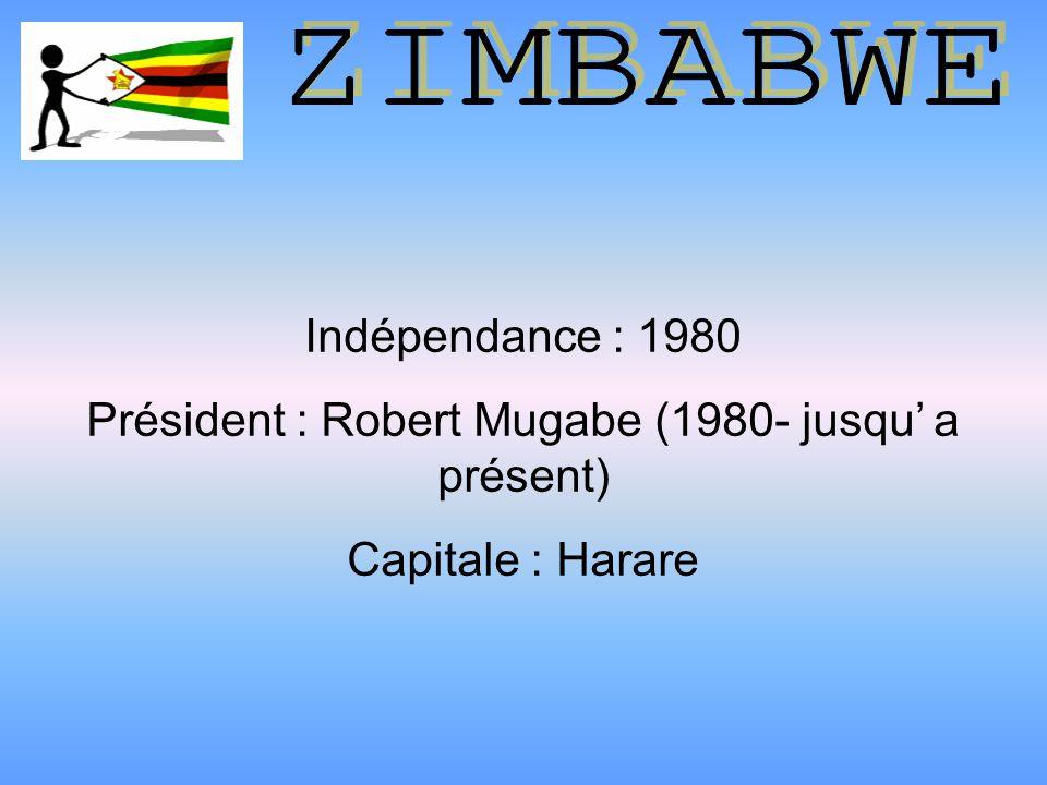 Indépendance : 1980 Président : Robert Mugabe (1980- jusqu a présent) Capitale : Harare