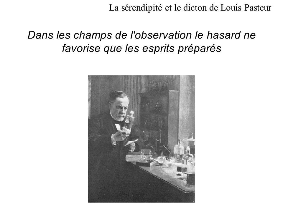 Dans les champs de l'observation le hasard ne favorise que les esprits préparés La sérendipité et le dicton de Louis Pasteur