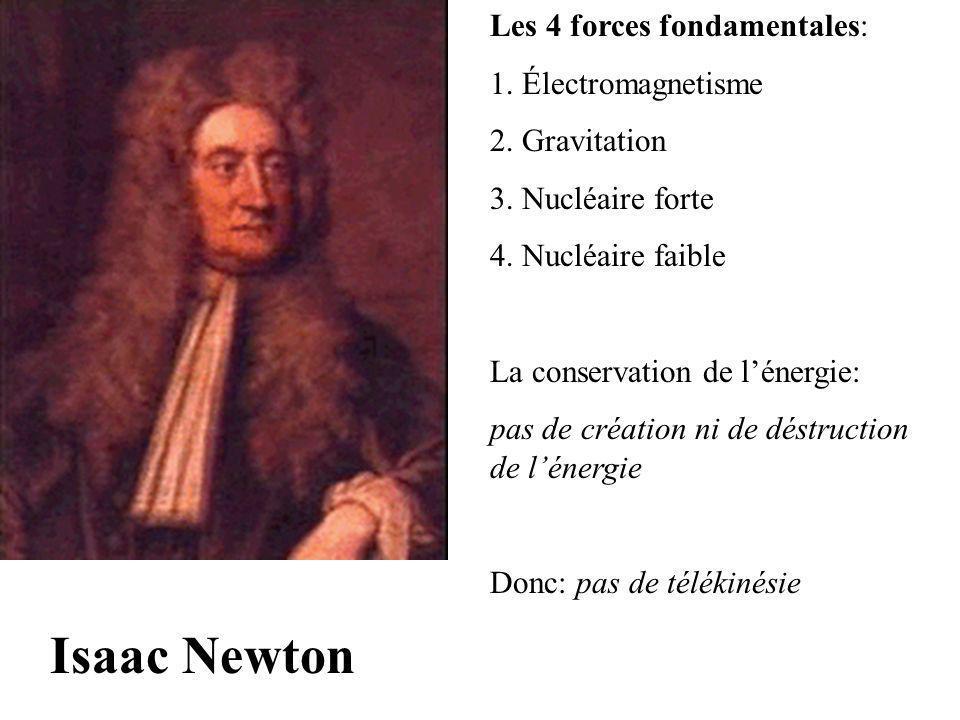 Isaac Newton Les 4 forces fondamentales: 1. Électromagnetisme 2. Gravitation 3. Nucléaire forte 4. Nucléaire faible La conservation de lénergie: pas d