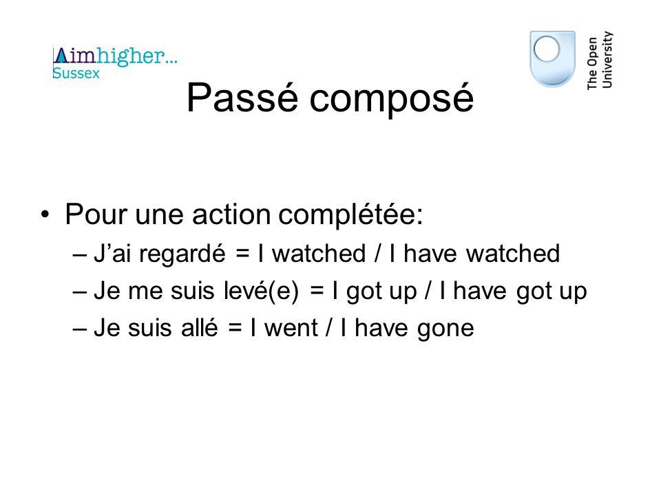 Passé composé Pour une action complétée: –Jai regardé = I watched / I have watched –Je me suis levé(e) = I got up / I have got up –Je suis allé = I went / I have gone