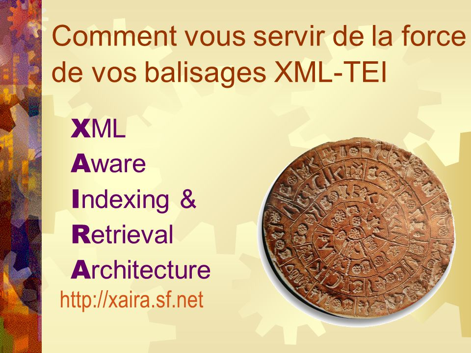 Comment vous servir de la force de vos balisages XML-TEI http://xaira.sf.net X ML A ware I ndexing & R etrieval A rchitecture