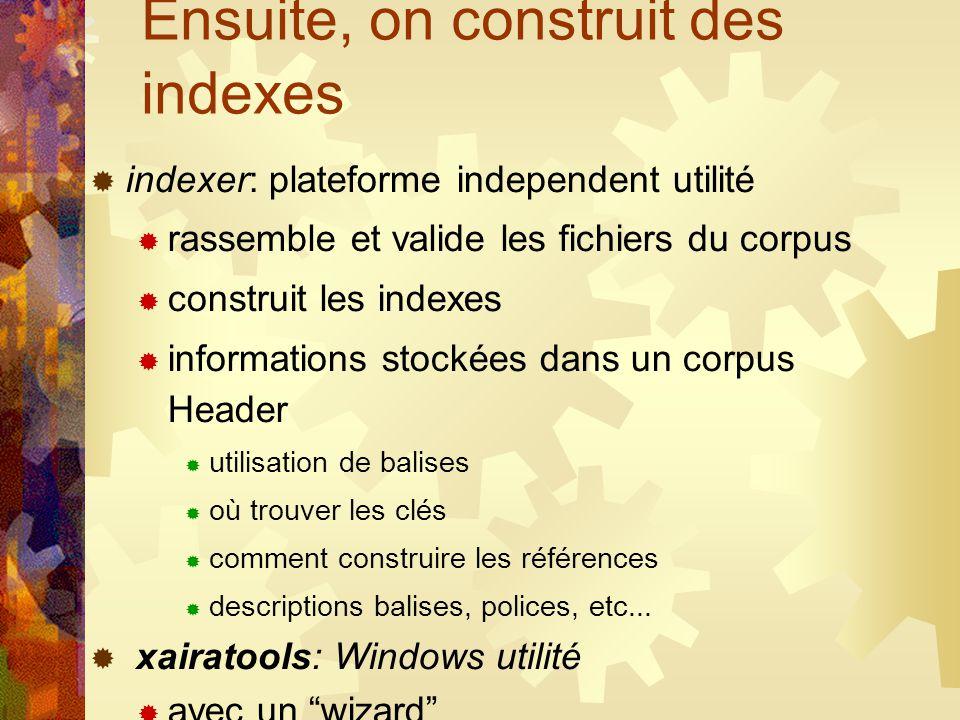 Ensuite, on construit des indexes indexer: plateforme independent utilité rassemble et valide les fichiers du corpus construit les indexes information
