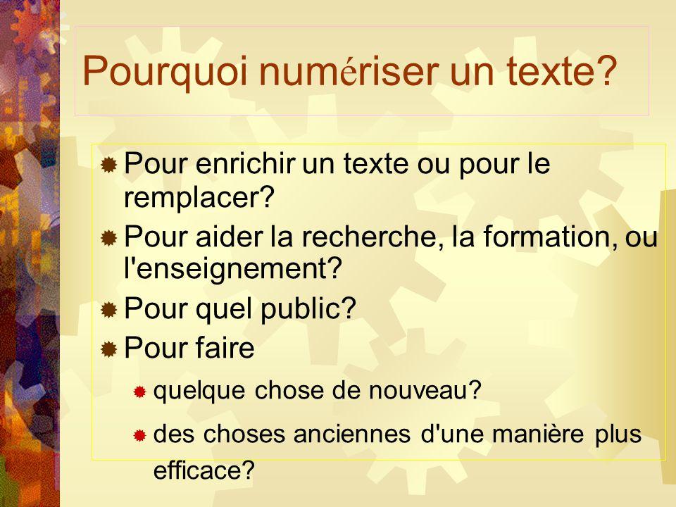 Pourquoi num é riser un texte? Pour enrichir un texte ou pour le remplacer? Pour aider la recherche, la formation, ou l'enseignement? Pour quel public