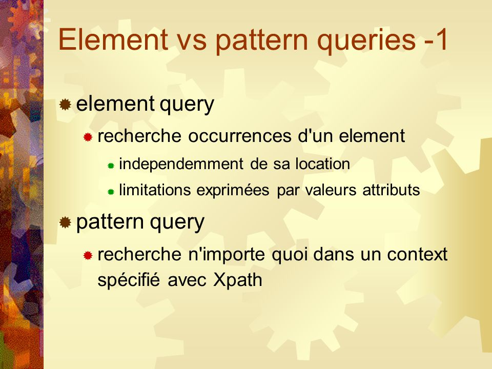 Element vs pattern queries -1 element query recherche occurrences d'un element independemment de sa location limitations exprimées par valeurs attribu