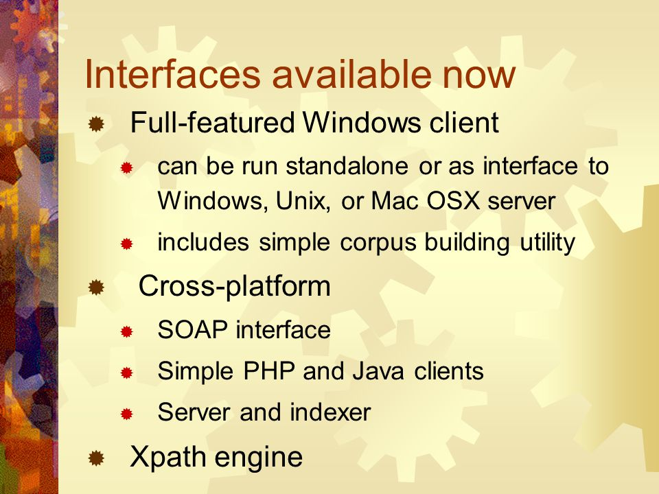 Interfaces available now Full-featured Windows client can be run standalone or as interface to Windows, Unix, or Mac OSX server includes simple corpus