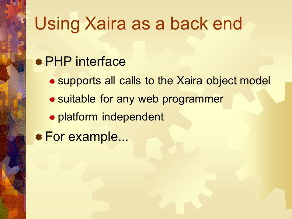 Using Xaira as a back end PHP interface supports all calls to the Xaira object model suitable for any web programmer platform independent For example.