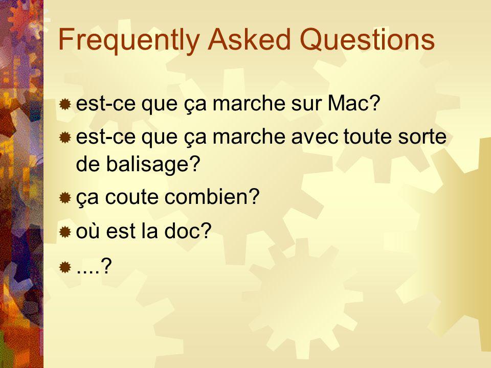 Frequently Asked Questions est-ce que ça marche sur Mac? est-ce que ça marche avec toute sorte de balisage? ça coute combien? où est la doc?....?