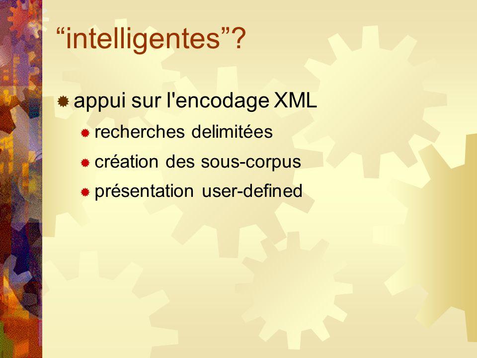 intelligentes? appui sur l'encodage XML recherches delimitées création des sous-corpus présentation user-defined