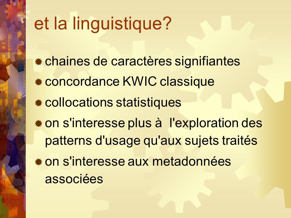 et la linguistique? chaines de caractères signifiantes concordance KWIC classique collocations statistiques on s'interesse plus à l'exploration des pa