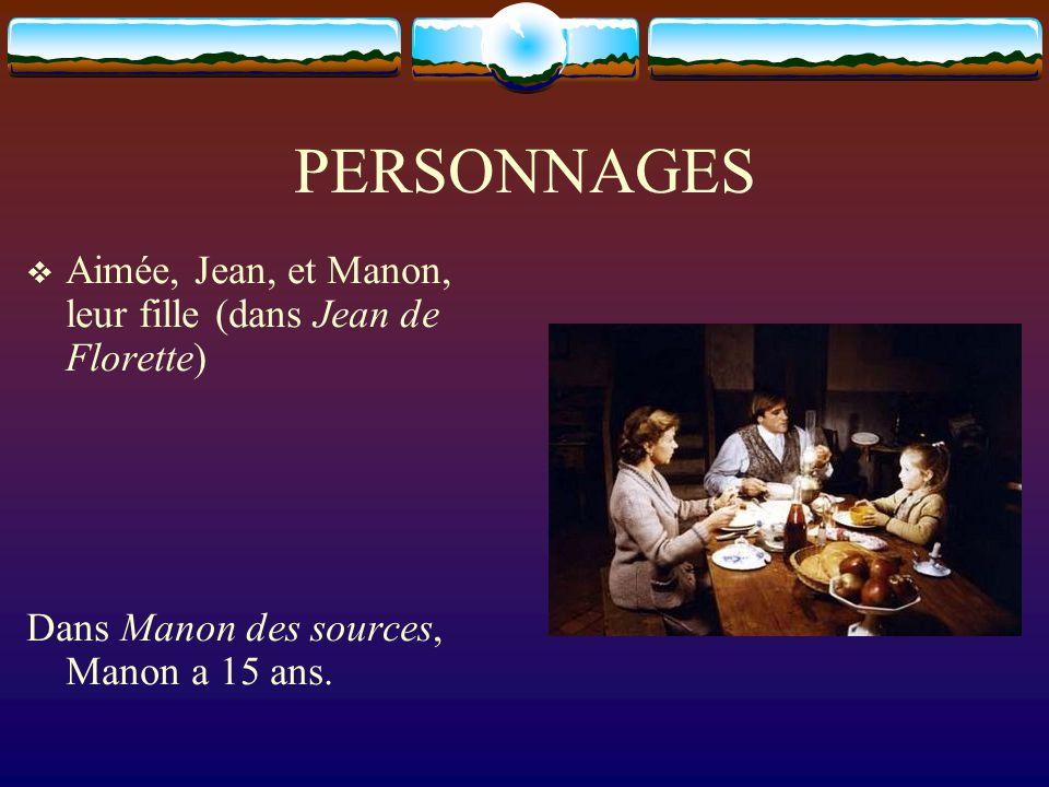 PERSONNAGES Aimée, Jean, et Manon, leur fille (dans Jean de Florette) Dans Manon des sources, Manon a 15 ans.
