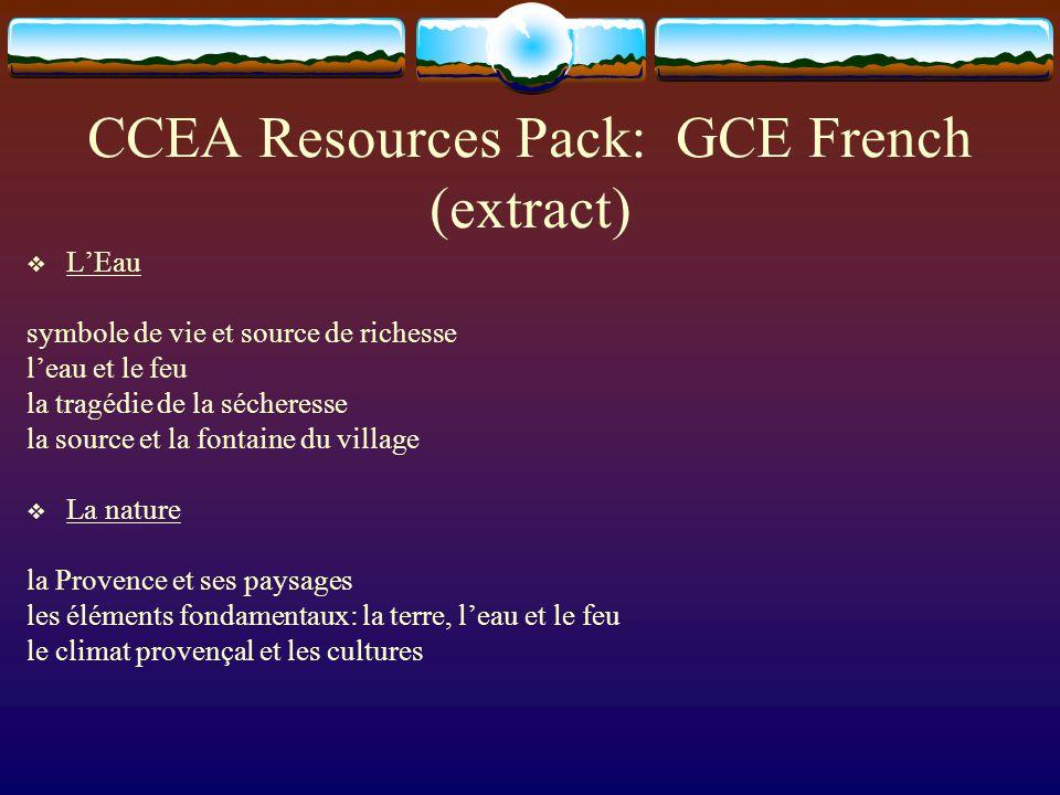 CCEA Resources Pack: GCE French (extract) LEau symbole de vie et source de richesse leau et le feu la tragédie de la sécheresse la source et la fontaine du village La nature la Provence et ses paysages les éléments fondamentaux: la terre, leau et le feu le climat provençal et les cultures