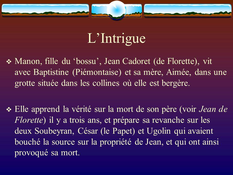 LIntrigue Manon, fille du bossu, Jean Cadoret (de Florette), vit avec Baptistine (Piémontaise) et sa mère, Aimée, dans une grotte située dans les collines où elle est bergère.