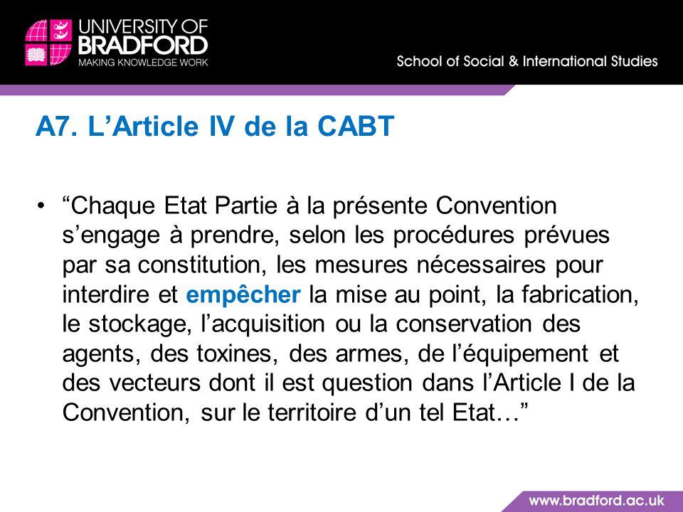 A7. LArticle IV de la CABT Chaque Etat Partie à la présente Convention sengage à prendre, selon les procédures prévues par sa constitution, les mesure
