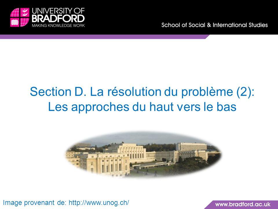 Section D. La résolution du problème (2): Les approches du haut vers le bas Image provenant de: http://www.unog.ch/