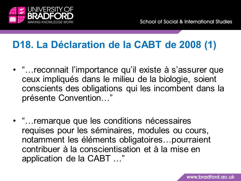 D18. La Déclaration de la CABT de 2008 (1) …reconnait limportance quil existe à sassurer que ceux impliqués dans le milieu de la biologie, soient cons