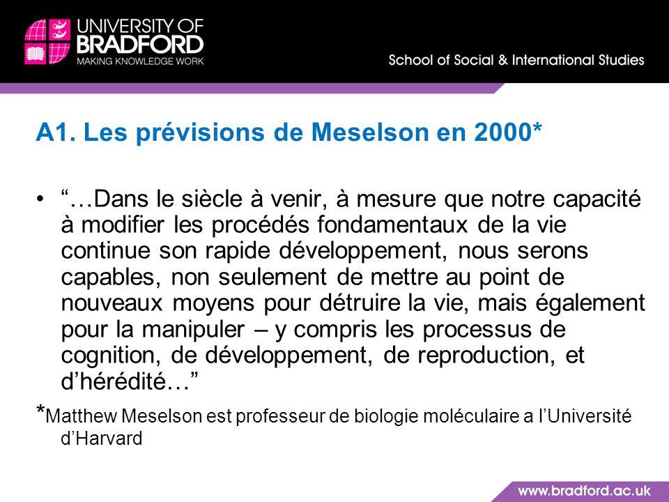 A1. Les prévisions de Meselson en 2000* …Dans le siècle à venir, à mesure que notre capacité à modifier les procédés fondamentaux de la vie continue s