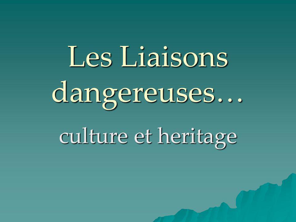 Les Liaisons dangereuses… culture et heritage