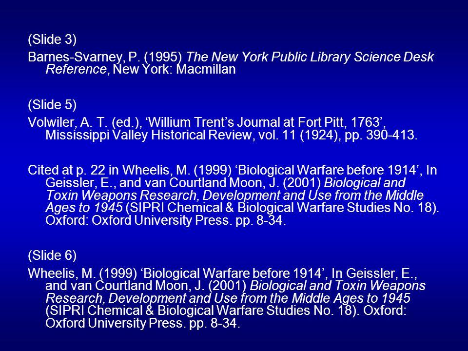(Slide 3) Barnes-Svarney, P. (1995) The New York Public Library Science Desk Reference, New York: Macmillan (Slide 5) Volwiler, A. T. (ed.), Willium T