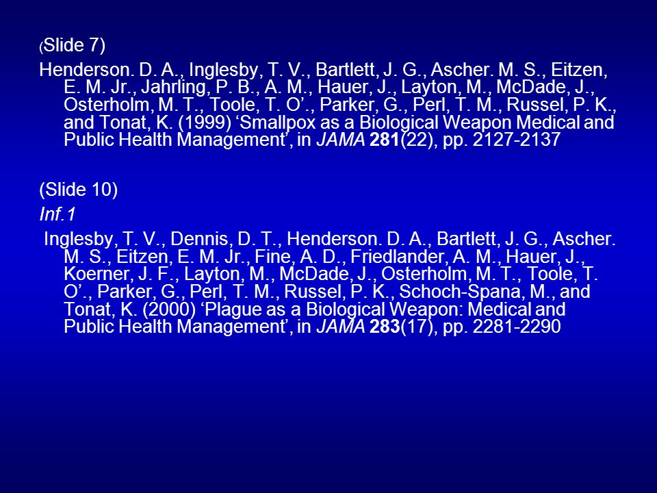 ( Slide 7) Henderson. D. A., Inglesby, T. V., Bartlett, J. G., Ascher. M. S., Eitzen, E. M. Jr., Jahrling, P. B., A. M., Hauer, J., Layton, M., McDade