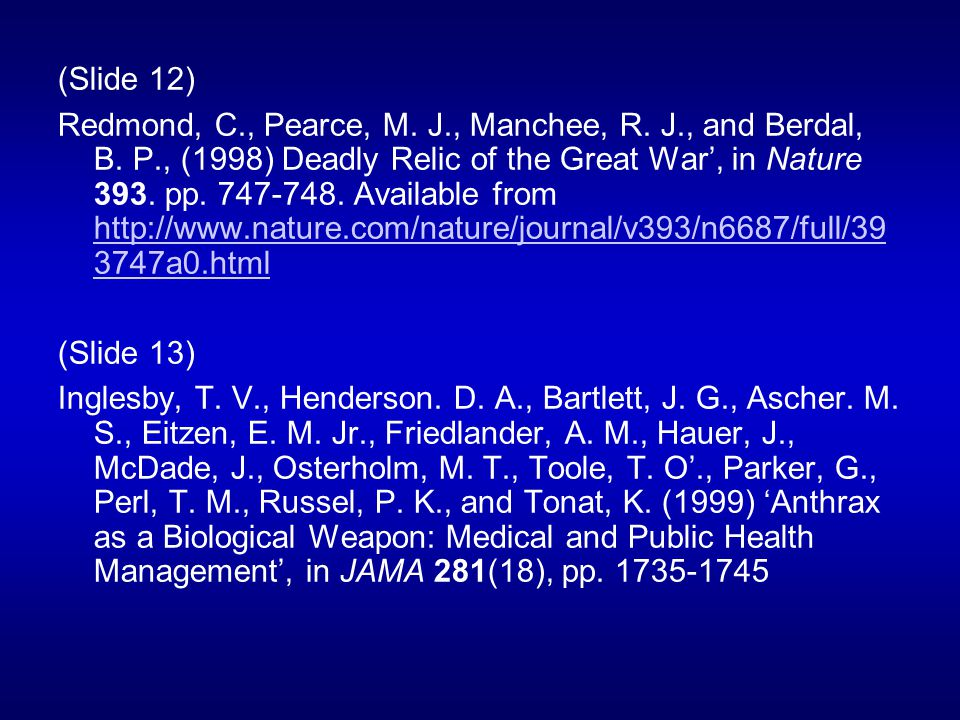 (Slide 12) Redmond, C., Pearce, M. J., Manchee, R. J., and Berdal, B. P., (1998) Deadly Relic of the Great War, in Nature 393. pp. 747-748. Available