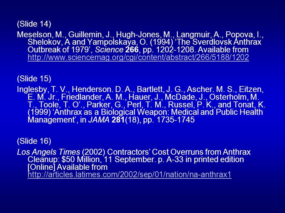 (Slide 14) Meselson, M., Guillemin, J., Hugh-Jones, M., Langmuir, A., Popova, I., Shelokov, A and Yampolskaya, O. (1994) The Sverdlovsk Anthrax Outbre