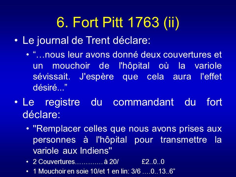 6. Fort Pitt 1763 (ii) Le journal de Trent déclare: …nous leur avons donné deux couvertures et un mouchoir de l'hôpital où la variole sévissait. J'esp