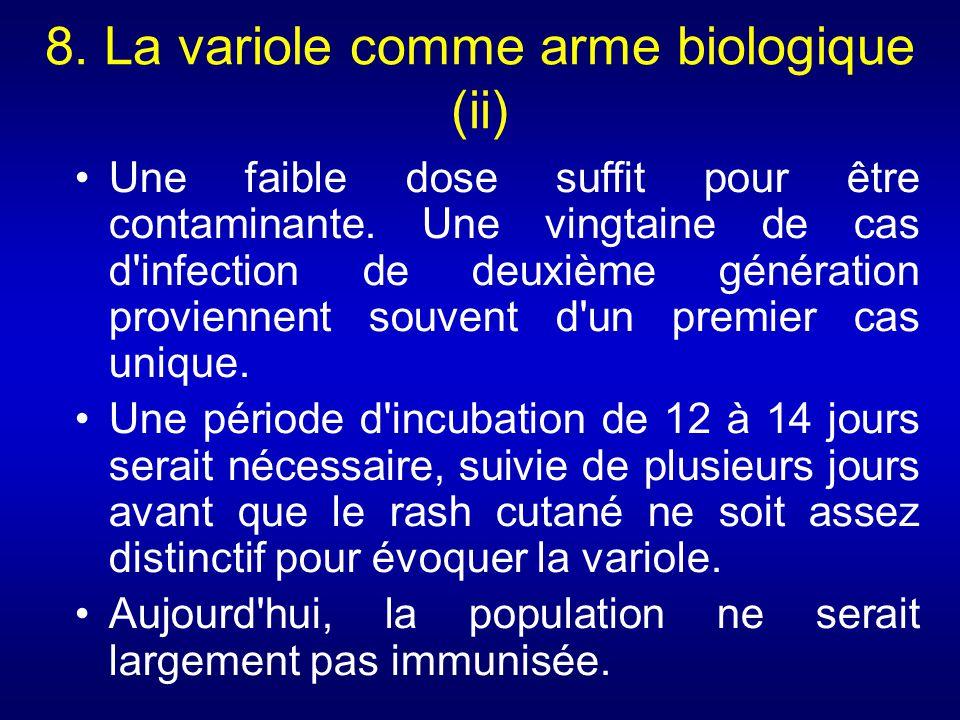 8. La variole comme arme biologique (ii) Une faible dose suffit pour être contaminante. Une vingtaine de cas d'infection de deuxième génération provie