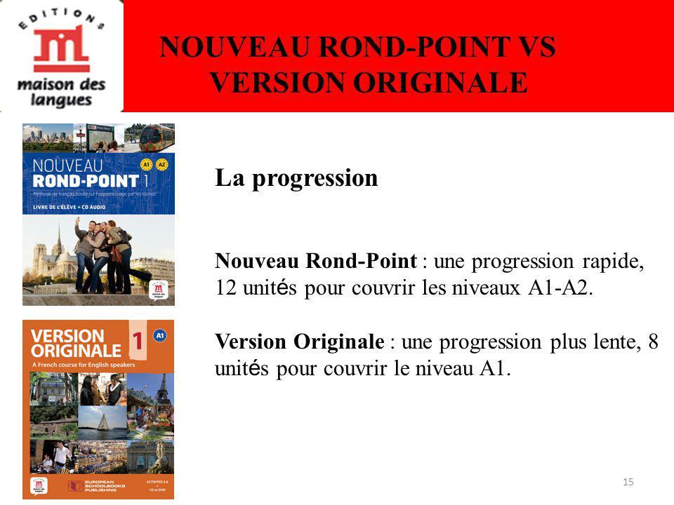 15 NOUVEAU ROND-POINT VS VERSION ORIGINALE La progression Nouveau Rond-Point : une progression rapide, 12 unit é s pour couvrir les niveaux A1-A2.