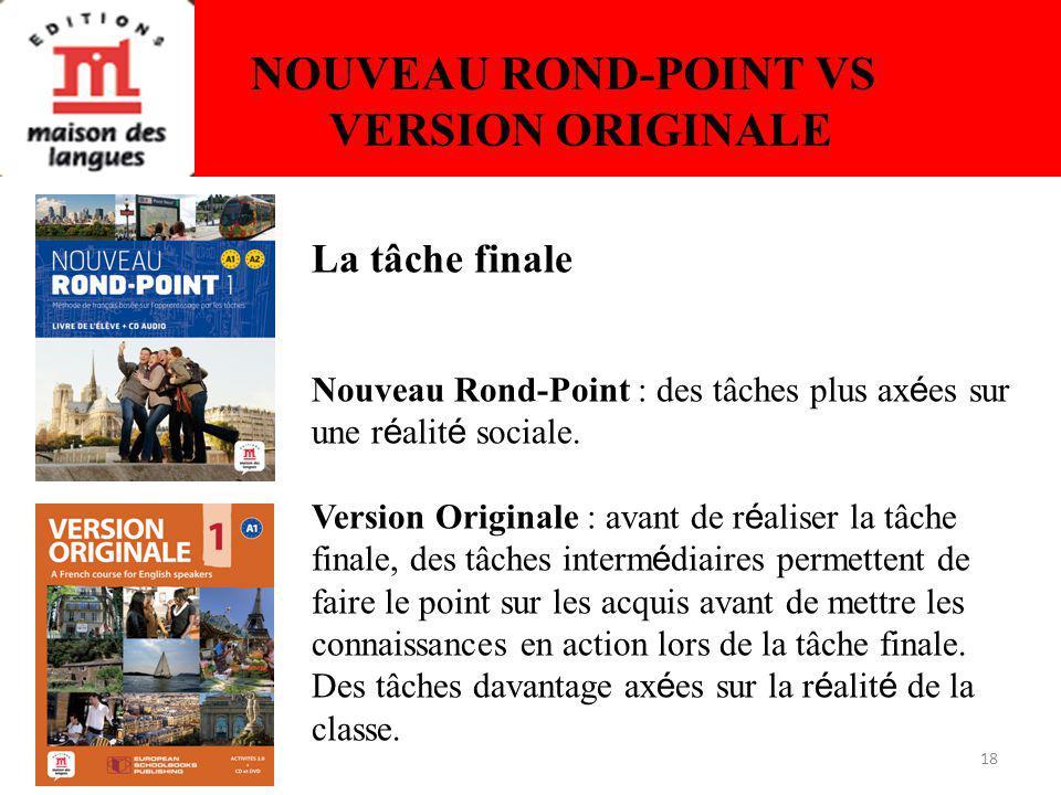 18 NOUVEAU ROND-POINT VS VERSION ORIGINALE La tâche finale Nouveau Rond-Point : des tâches plus ax é es sur une r é alit é sociale. Version Originale