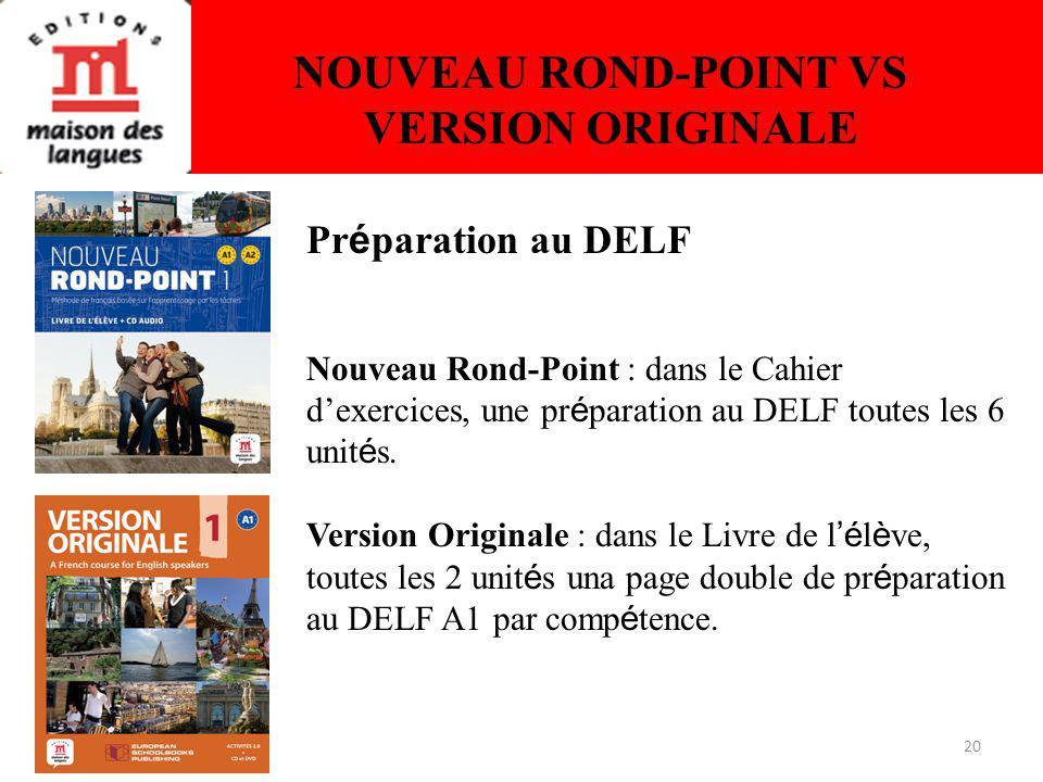 20 NOUVEAU ROND-POINT VS VERSION ORIGINALE Pr é paration au DELF Nouveau Rond-Point : dans le Cahier dexercices, une pr é paration au DELF toutes les 6 unit é s.