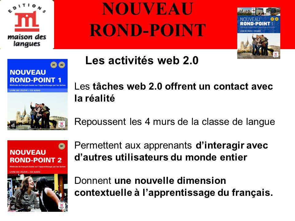NOUVEAU ROND-POINT Les tâches web 2.0 offrent un contact avec la réalité Repoussent les 4 murs de la classe de langue Permettent aux apprenants dinteragir avec dautres utilisateurs du monde entier Donnent une nouvelle dimension contextuelle à lapprentissage du français.