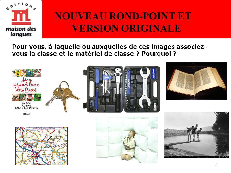 4 NOUVEAU ROND-POINT ET VERSION ORIGINALE Pour vous, à laquelle ou auxquelles de ces images associez- vous la classe et le matériel de classe .