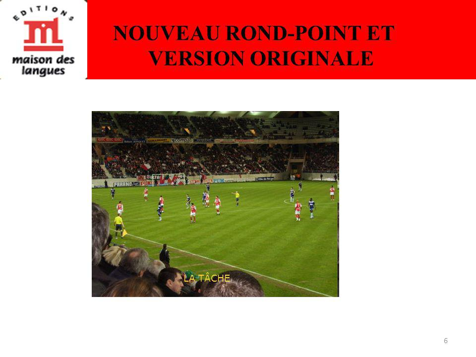 6 NOUVEAU ROND-POINT ET VERSION ORIGINALE LA TÂCHE