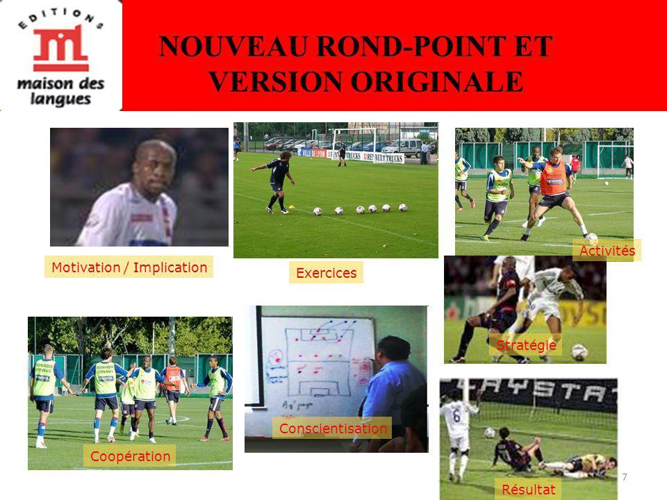 7 NOUVEAU ROND-POINT ET VERSION ORIGINALE Motivation / Implication Exercices Activités Coopération Conscientisation Résultat Stratégie