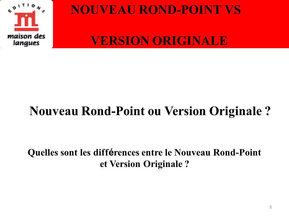 8 NOUVEAU ROND-POINT VS VERSION ORIGINALE Nouveau Rond-Point ou Version Originale .
